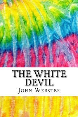 The White Devil  Includes MLA Style Citations for Scholarly Secondary Sources, Peer-Reviewed Journal Articles and Critical Academic Research Essays (Squid Ink Classics)