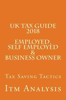 UK Tax Guide 2018 (Employed, Self Employed & Business Owner)