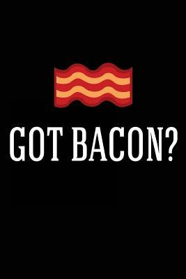 Got Bacon?  Funny Bacon Lovers Journal Book