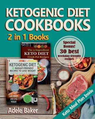 Ketogenic Diet Cookbooks : : 2 in 1 Books. Ketogenic Diet for Beginners with Meal Plan. 5 Ingredient Keto Crock Pot Recipes to Lose Weight Fast – Adele Baker