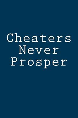 Cheaters Never Prosper  Notebook, 150 lined pages, softcover, 6 x 9
