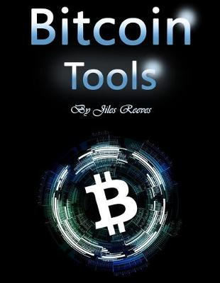 Bitcoin Tools  Hacking and Trading Your Way to More Money