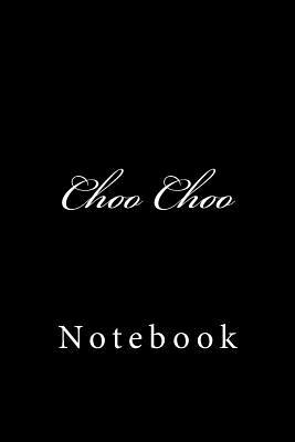 Choo Choo  Notebook, 150 Lined Pages, Softcover, 6 X 9
