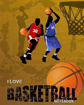 I Love Basketball Notebook  Composition Book - Notebook for Kids - Teens - Boys - Men - 120 Pages- Wide Ruled (8 x 10)
