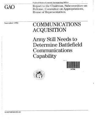 Communications Acquisition  Army Still Needs to Determine Battlefield Communications Capability