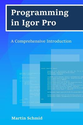 Programming in Igor Pro : A Comprehensive Introduction