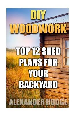 DIY Woodwork  Top 12 Shed Plans for Your Backyard