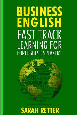 Business English  Fast Track Learning for Portuguese Speakers The 100 Most Used English Business Words with 600 Phrase Examples.
