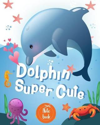 Notebook  Dolphin Super Cute 2 Inside Patterns Notebook Lined 60 Pages and Blank No Lined 60 Pages, Total 120 Pages (8 X 10), Notebook Journal Diary