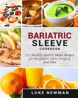Bariatric Sleeve Cookbook : 177 Healthy Gastric Sleeve Recipes for the Gastric Sleeve Surgery and Diet