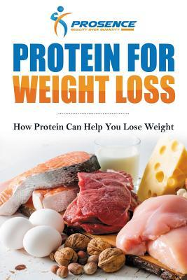 Protein for Weight Loss : How Protein Can Help You Lose Weight – Prosence