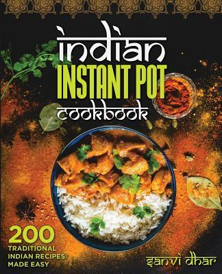 Indian Instant Pot Cookbook  200 Traditional Indian Recipes Made Easy