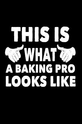 This Is What a Baking Pro Looks Like  Funny Baker Recipe Journal Gift
