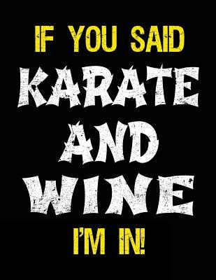 If You Said Karate And Wine I'm In  Blank Sketch, Draw and Doodle Book