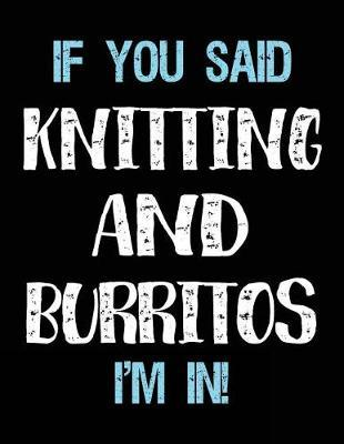 If You Said Knitting And Burritos I'm In  Blank Sketch, Draw and Doodle Book