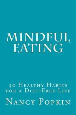 Mindful Eating : 50 Healthy Habits for a Diet-Free Life