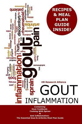 Gout Inflammation : Containing: Gout Cookbook: Cooking with Spices & Anti Inflammation: The Essential Gout & Arthritis Meal Plan Guide