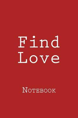 Find Love : Notebook, 150 Lined Pages, Softcover, 6 X 9