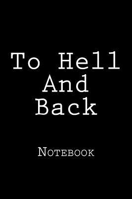 To Hell and Back  Notebook, 150 Lined Pages, 6 X 9, Softcover