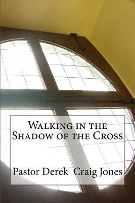 Walking in the Shadow of the Cross