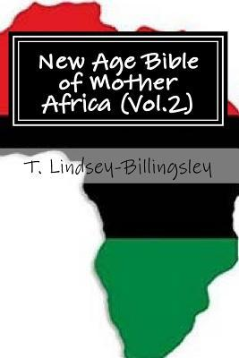 New Age Bible of Mother Africa (Vol.2)  Black Consciousness, Ancient Alien Gods, Metaphysics, Kemetic Spirituality & African Origins of Civilization