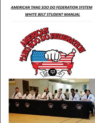 American Tang Soo Do Federation System : White Belt Student Manual