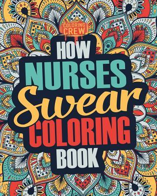 How Nurses Swear Coloring Book  A Funny, Irreverent, Clean Swear Word Nurse Coloring Book Gift Idea