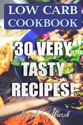 Low Carb Cookbook : 30 Very Tasty Recipes! – Joseph Marsh