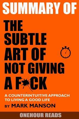 Summary the Subtle Art of Not Giving a F*ck : A Counterintuitive Approach to Living a Good Life by Mark Manson