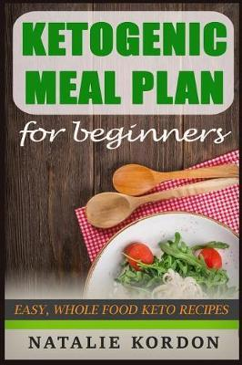Ketogenic Meal Plan for Beginners : Easy, Whole Food Keto Recipes for Any Budget