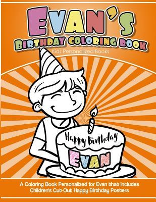Evan's Birthday Coloring Book Kids Personalized Books  A Coloring Book Personalized for Evan That Includes Children's Cut Out Happy Birthday Posters