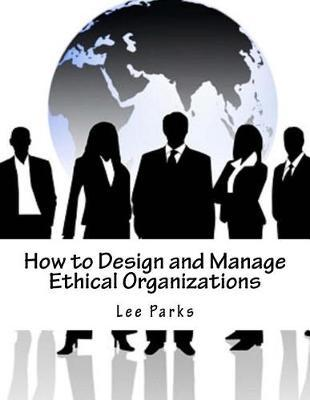 How to Design and Manage Ethical Organizations