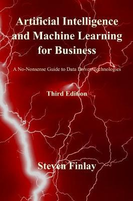 Artificial Intelligence and Machine Learning for Business : A No-Nonsense Guide to Data Driven Technologies