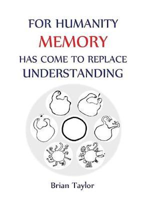 For Humanity Memory Has Come to Replace Understanding