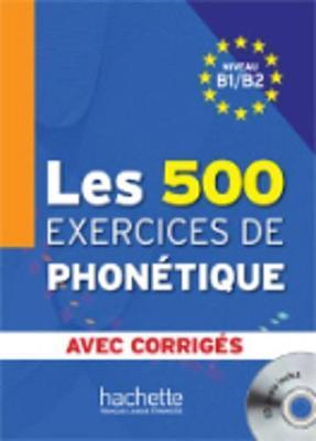 Les 500 exercices de phonetique : Niveau B1/B2 avec corriges + CD-audio MP3
