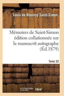 M�moires de Saint-Simon �dition Collationn�e Sur Le Manuscrit Autographe Tome 32