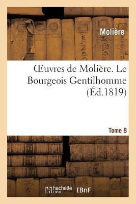 Oeuvres de Moli�re. Tome 8 Le Bourgeois Gentilhomme