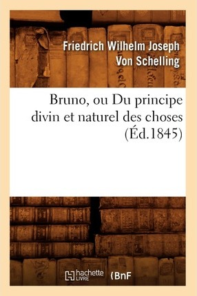 Bruno, Ou Du Principe Divin Et Naturel Des Choses (�d.1845)