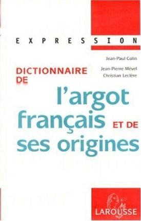 Collection Expression Larousse: Dictionnaire De L'Argot Franc{Ais Et De Ses Origines