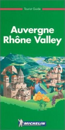 Michelin Green Guide: Auvergne, Rhone Valley