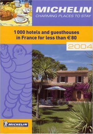 France - Charming Places to Stay 2004 2004