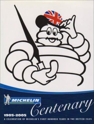 Michelin Centenary 1905-2005, A Celebration of Michelin's First Hundred Years in the British Isles