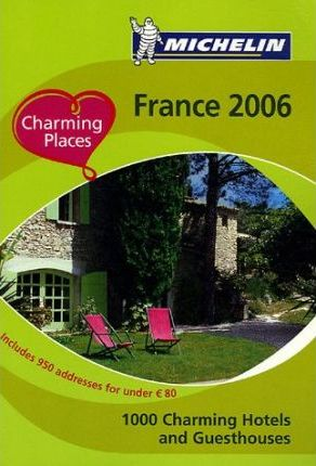 Charming Places to Stay - France 2006 2006