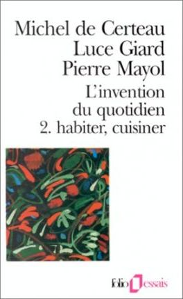 L'invention Du Quotidien: Habiter, Cusiner Tome 2