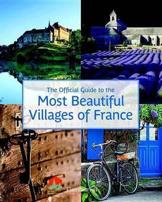 Most Beautiful Villages of France: The Official Guide