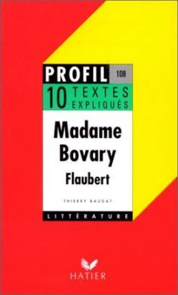 Profil d'Une Oeuvre: Flaubert: Madame Bovary - 10 Textes Expliques