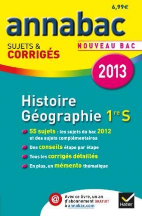 ANNABAC 2013 HISTOIRE GEOGRAPHIE 1RE S SUJETS ET CORRIGES