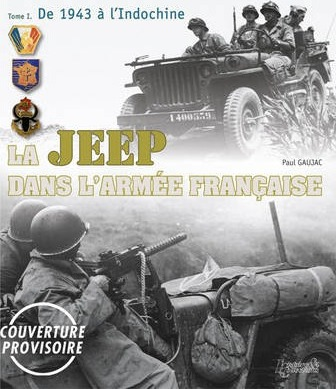 La Jeep Dans L'Armee FrancAise : Vol. 1 1942-1950, from Tunisia to Indochina