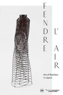 Splitting the Air / Fendre L'Air : Art of Bamboo in Japan