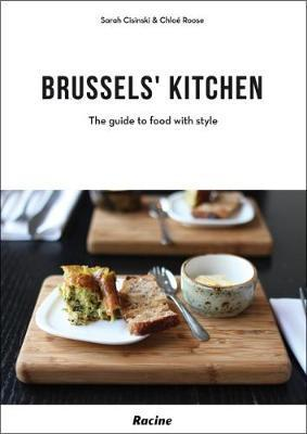 Brussels' Kitchen : The Best Places to Eat Out in Style